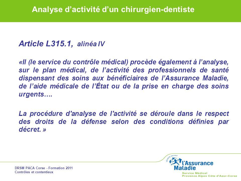 DRSM PACA Corse - Formation 2011 Contrôles et contentieux Analyse dactivité dun chirurgien-dentiste Article L315.1, alinéa IV «Il (le service du contr