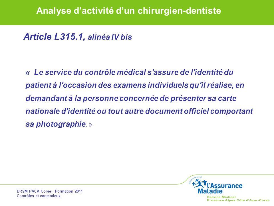 DRSM PACA Corse - Formation 2011 Contrôles et contentieux Analyse dactivité dun chirurgien-dentiste « Le service du contrôle médical s'assure de l'ide