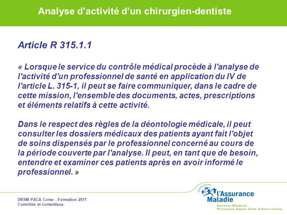 DRSM PACA Corse - Formation 2011 Contrôles et contentieux Analyse dactivité dun chirurgien-dentiste Article R 315.1.1 « Lorsque le service du contrôle