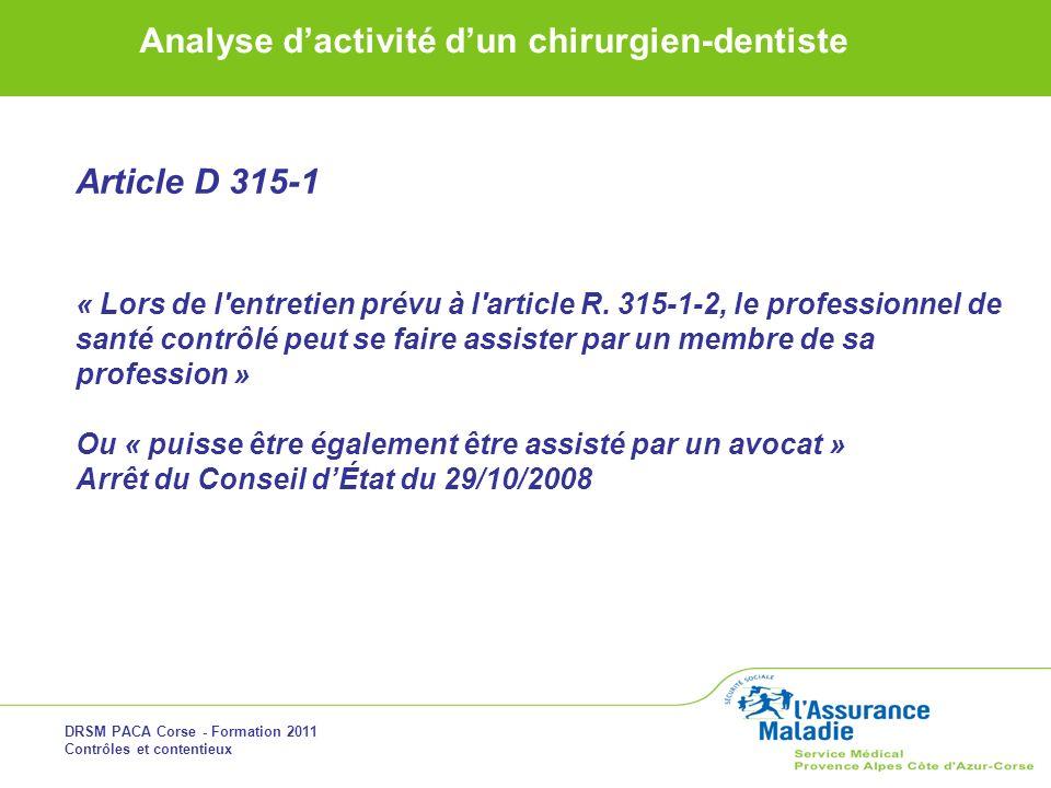 DRSM PACA Corse - Formation 2011 Contrôles et contentieux Analyse dactivité dun chirurgien-dentiste Article D 315-1 « Lors de l'entretien prévu à l'ar