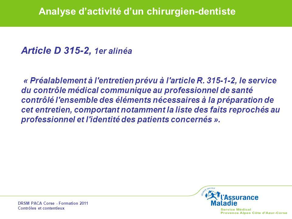 DRSM PACA Corse - Formation 2011 Contrôles et contentieux Analyse dactivité dun chirurgien-dentiste Article D 315-2, 1er alinéa « Préalablement à l'en