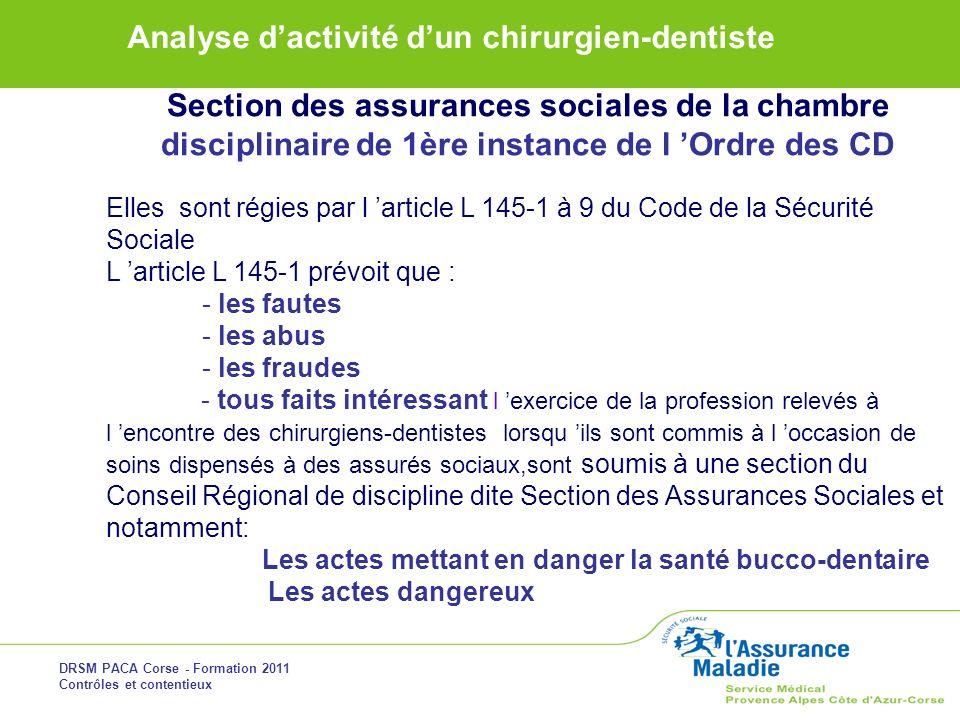DRSM PACA Corse - Formation 2011 Contrôles et contentieux Analyse dactivité dun chirurgien-dentiste Section des assurances sociales de la chambre disc