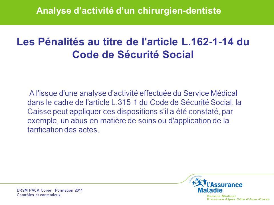 DRSM PACA Corse - Formation 2011 Contrôles et contentieux Analyse dactivité dun chirurgien-dentiste Les Pénalités au titre de l'article L.162-1-14 du