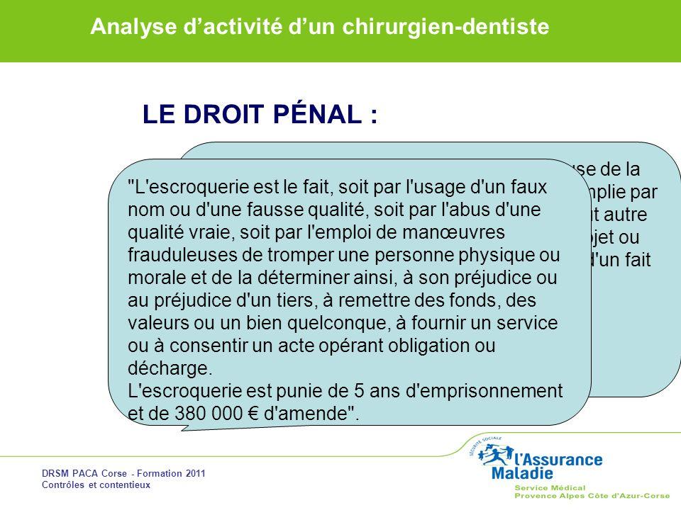 DRSM PACA Corse - Formation 2011 Contrôles et contentieux Analyse dactivité dun chirurgien-dentiste LE DROIT PÉNAL : Cette procédure concerne : - Les