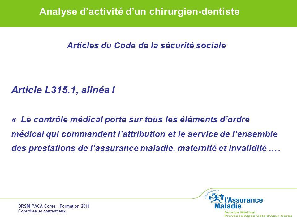 DRSM PACA Corse - Formation 2011 Contrôles et contentieux Analyse dactivité dun chirurgien-dentiste Articles du Code de la sécurité sociale Article L3