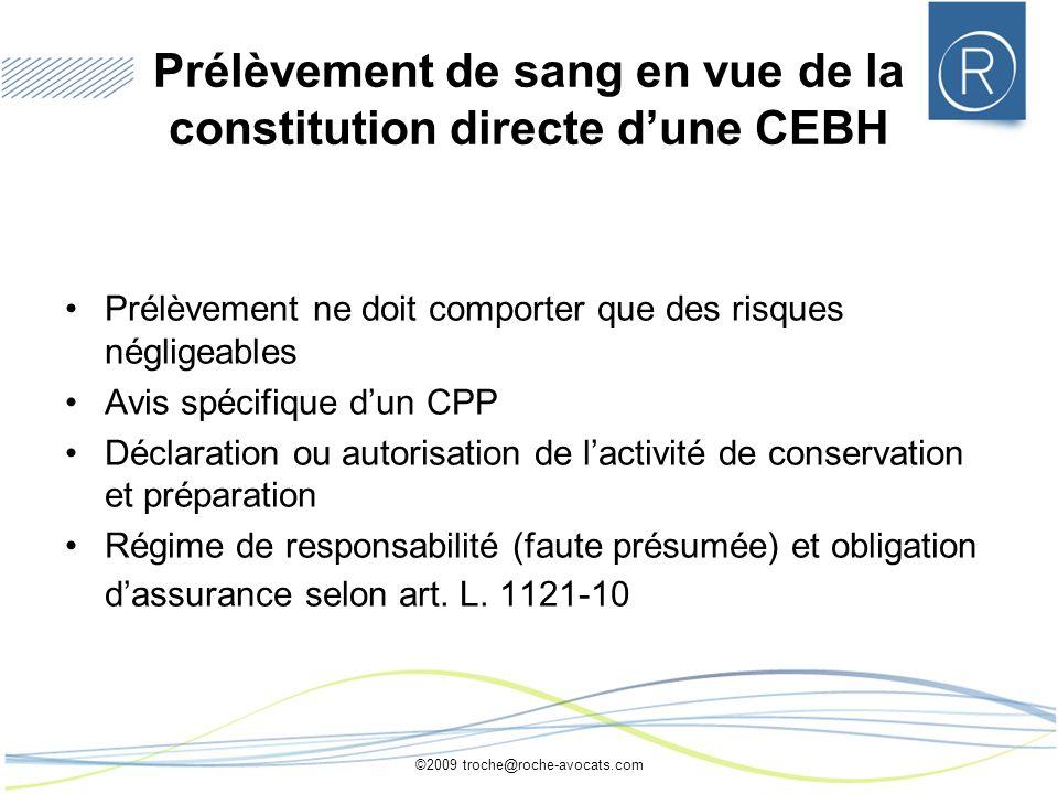 ©2009 troche@roche-avocats.com Prélèvement de sang en vue de la constitution directe dune CEBH Prélèvement ne doit comporter que des risques négligeab