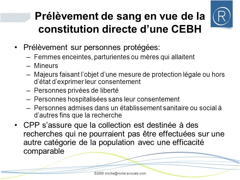 ©2009 troche@roche-avocats.com Prélèvement de sang en vue de la constitution directe dune CEBH Prélèvement sur personnes protégées: –Femmes enceintes,