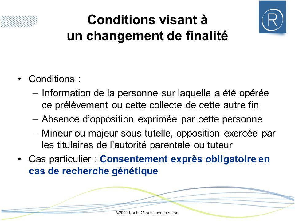 ©2009 troche@roche-avocats.com Conditions visant à un changement de finalité Conditions : –Information de la personne sur laquelle a été opérée ce pré