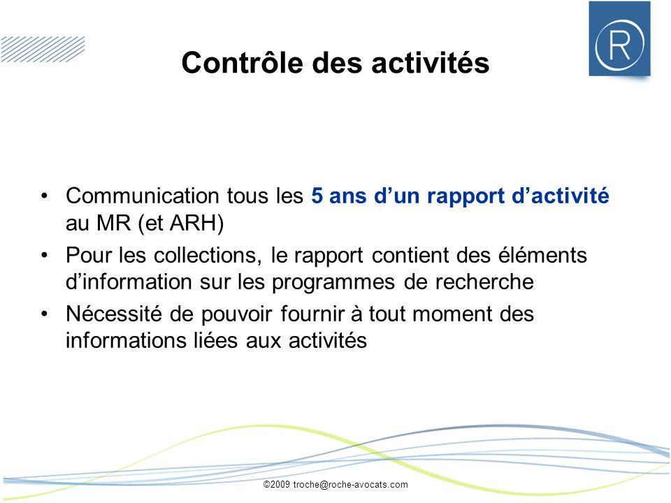 ©2009 troche@roche-avocats.com Contrôle des activités Communication tous les 5 ans dun rapport dactivité au MR (et ARH) Pour les collections, le rappo