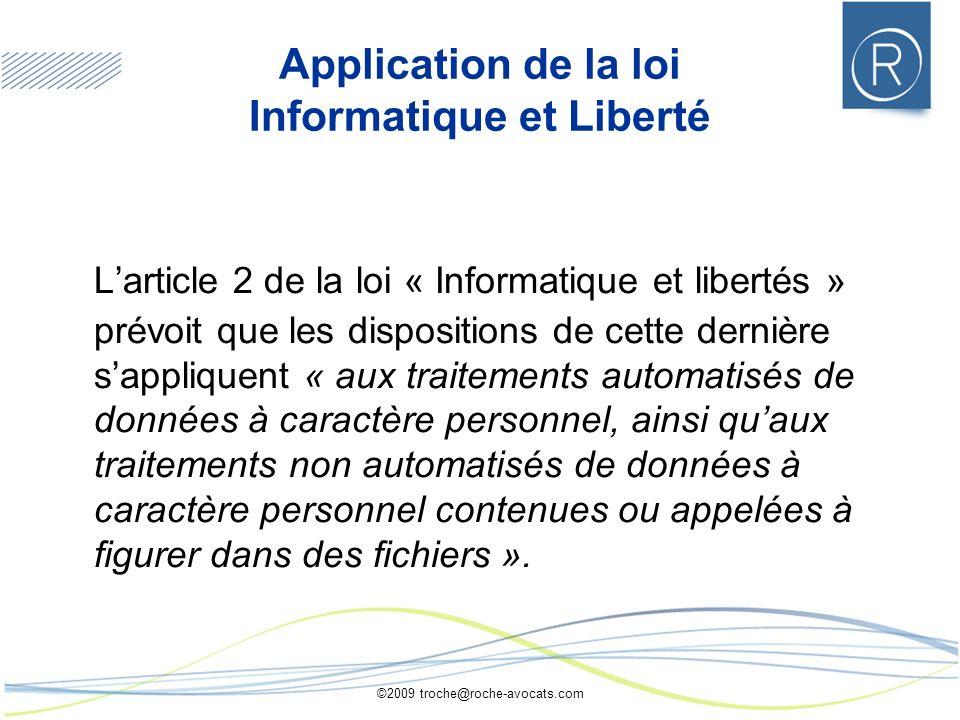 ©2009 troche@roche-avocats.com Application de la loi Informatique et Liberté Larticle 2 de la loi « Informatique et libertés » prévoit que les disposi