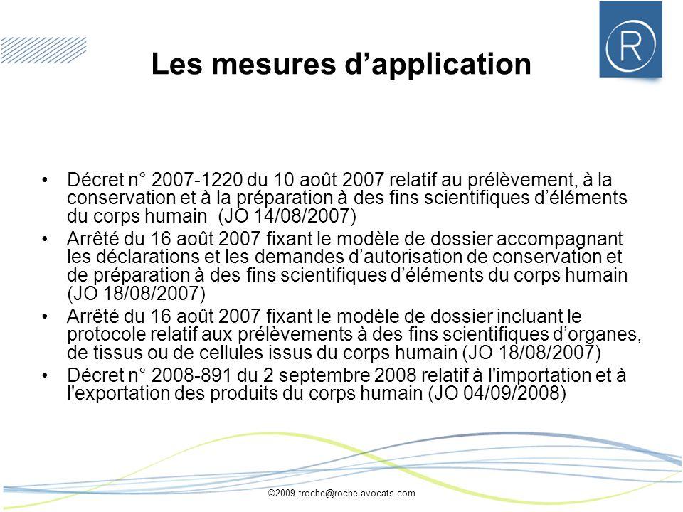 ©2009 troche@roche-avocats.com Les mesures dapplication Décret n° 2007-1220 du 10 août 2007 relatif au prélèvement, à la conservation et à la préparat