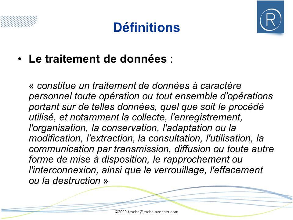 ©2009 troche@roche-avocats.com Définitions Le traitement de données : « constitue un traitement de données à caractère personnel toute opération ou to