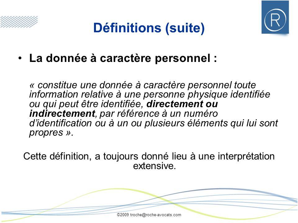 ©2009 troche@roche-avocats.com Définitions (suite) La donnée à caractère personnel : « constitue une donnée à caractère personnel toute information re