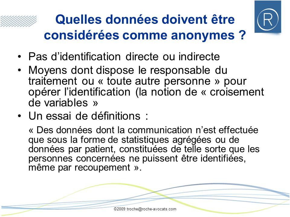 ©2009 troche@roche-avocats.com Quelles données doivent être considérées comme anonymes ? Pas didentification directe ou indirecte Moyens dont dispose