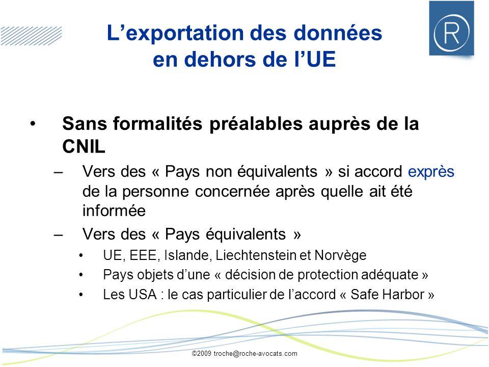 ©2009 troche@roche-avocats.com Lexportation des données en dehors de lUE Sans formalités préalables auprès de la CNIL –Vers des « Pays non équivalents