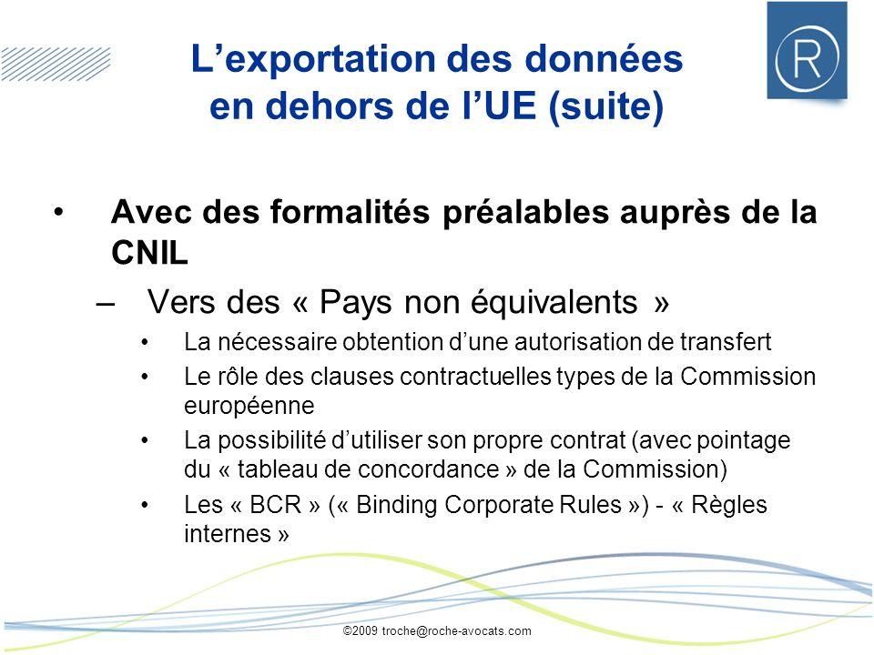 ©2009 troche@roche-avocats.com Lexportation des données en dehors de lUE (suite) Avec des formalités préalables auprès de la CNIL –Vers des « Pays non