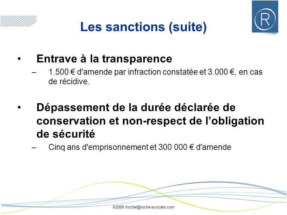 ©2009 troche@roche-avocats.com Les sanctions (suite) Entrave à la transparence –1.500 d amende par infraction constatée et 3.000, en cas de récidive.