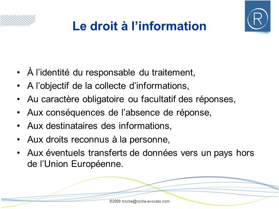 ©2009 troche@roche-avocats.com Le droit à linformation À lidentité du responsable du traitement, A lobjectif de la collecte dinformations, Au caractèr