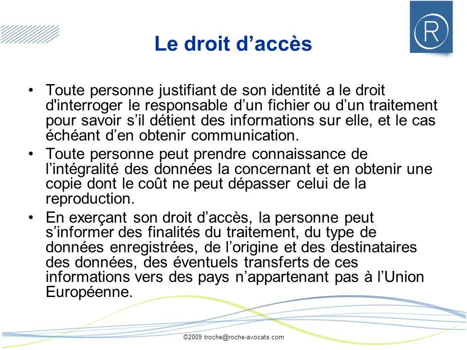 ©2009 troche@roche-avocats.com Le droit daccès Toute personne justifiant de son identité a le droit d'interroger le responsable dun fichier ou dun tra