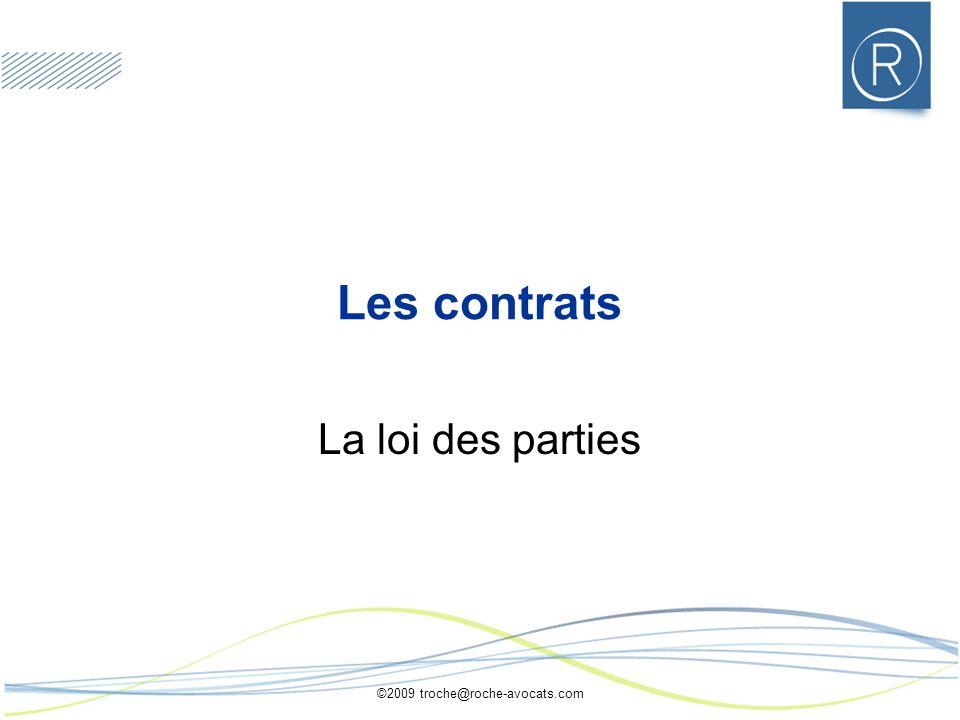 ©2009 troche@roche-avocats.com Les contrats La loi des parties