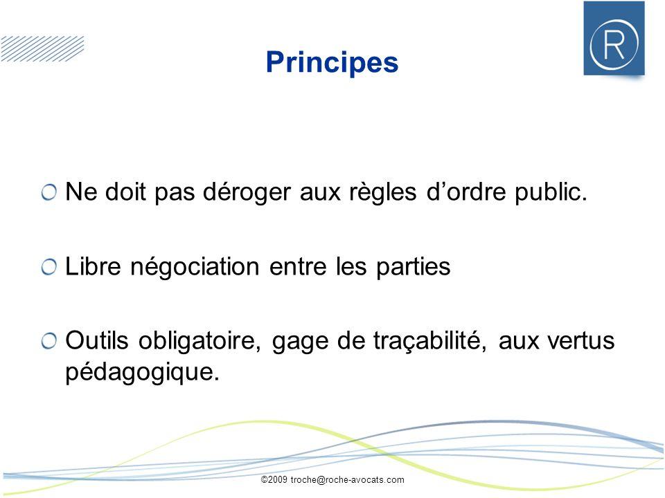 ©2009 troche@roche-avocats.com Ne doit pas déroger aux règles dordre public. Libre négociation entre les parties Outils obligatoire, gage de traçabili