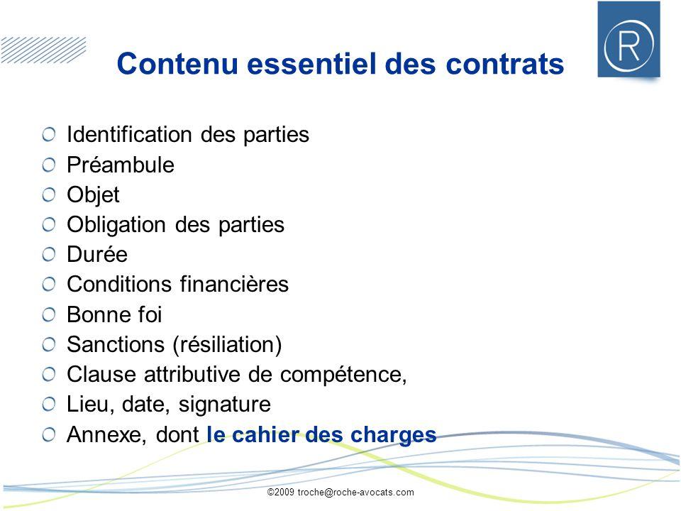 ©2009 troche@roche-avocats.com Contenu essentiel des contrats Identification des parties Préambule Objet Obligation des parties Durée Conditions finan