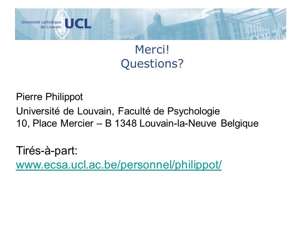 Pierre Philippot Université de Louvain, Faculté de Psychologie 10, Place Mercier – B 1348 Louvain-la-Neuve Belgique Tirés-à-part: www.ecsa.ucl.ac.be/p