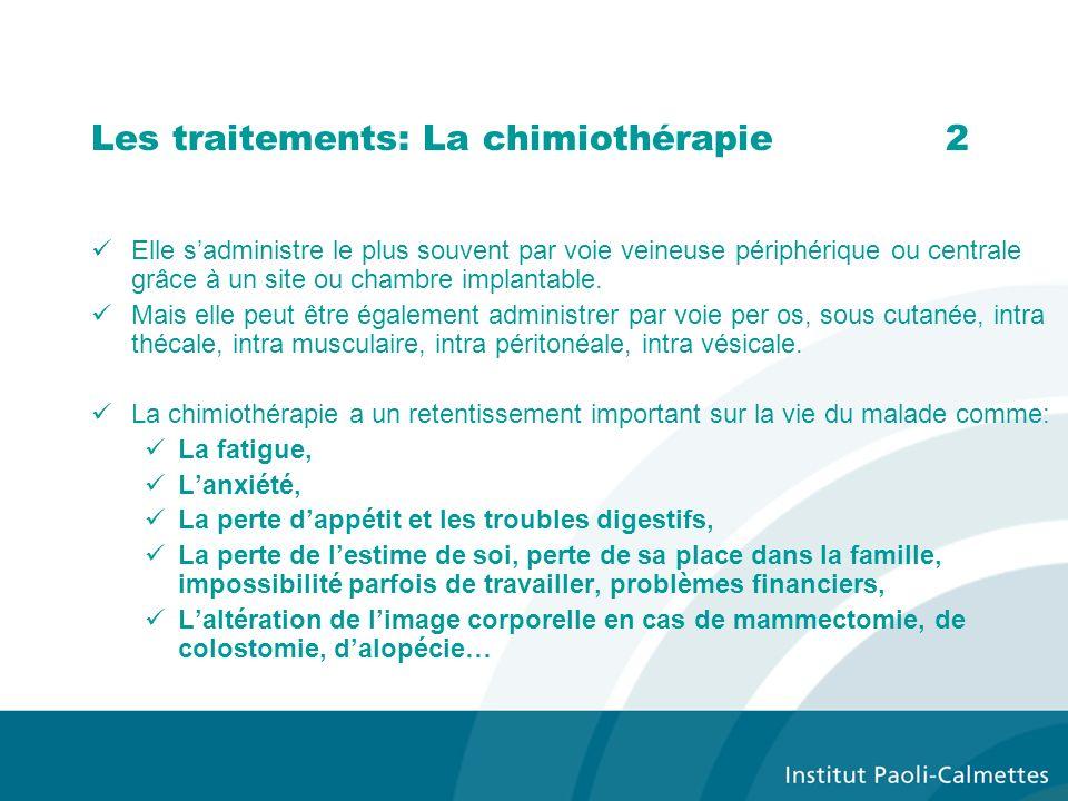 Les traitements: La chimiothérapie 2 Elle sadministre le plus souvent par voie veineuse périphérique ou centrale grâce à un site ou chambre implantabl