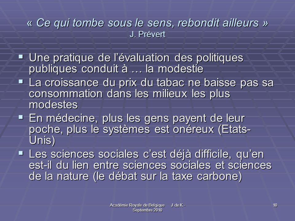Académie Royale de Belgique J de K - Septembre 2010 10 Académie Royale de Belgique J de K - Septembre 2010 10 « Ce qui tombe sous le sens, rebondit ailleurs » J.