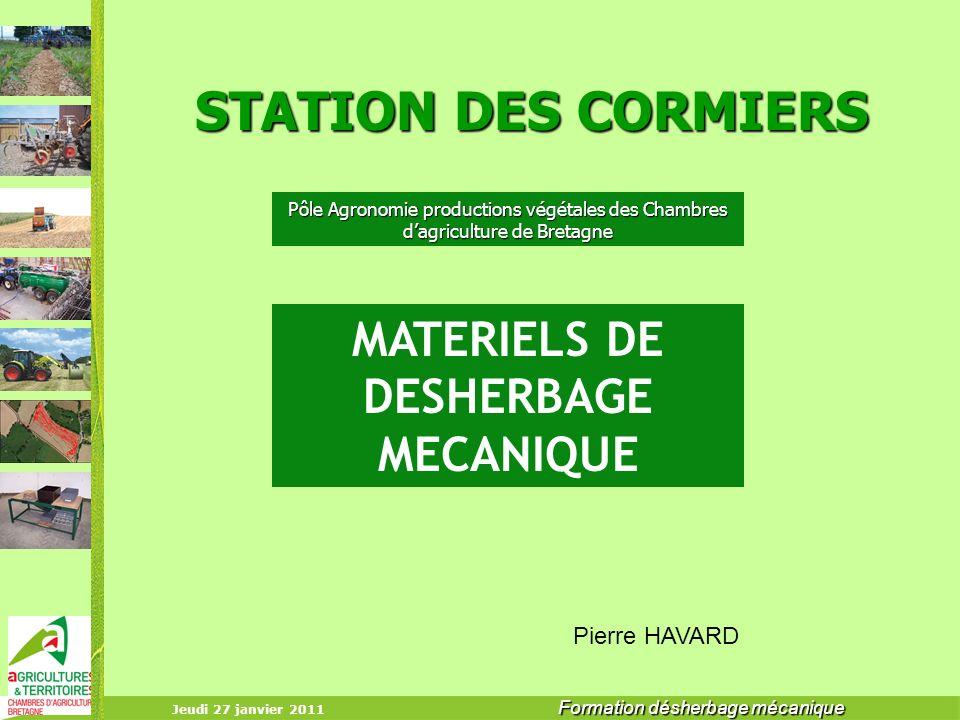 Jeudi 27 janvier 2011 Formation désherbage mécanique STATION DES CORMIERS MATERIELS DE DESHERBAGE MECANIQUE Pierre HAVARD Pôle Agronomie productions v