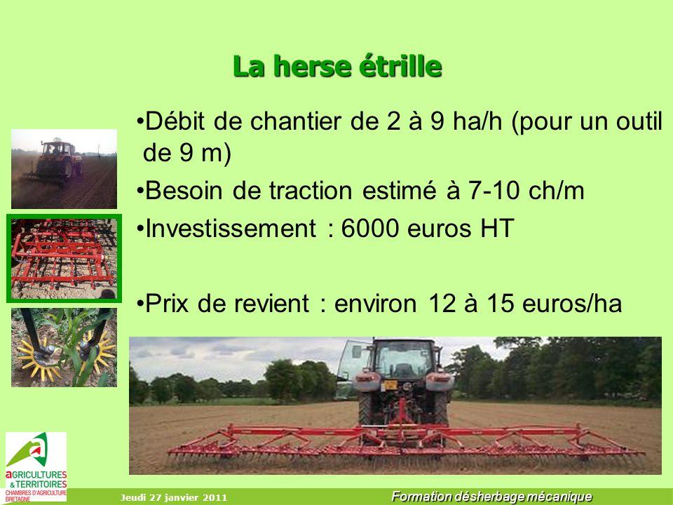 Jeudi 27 janvier 2011 Formation désherbage mécanique La herse étrille Débit de chantier de 2 à 9 ha/h (pour un outil de 9 m) Besoin de traction estimé