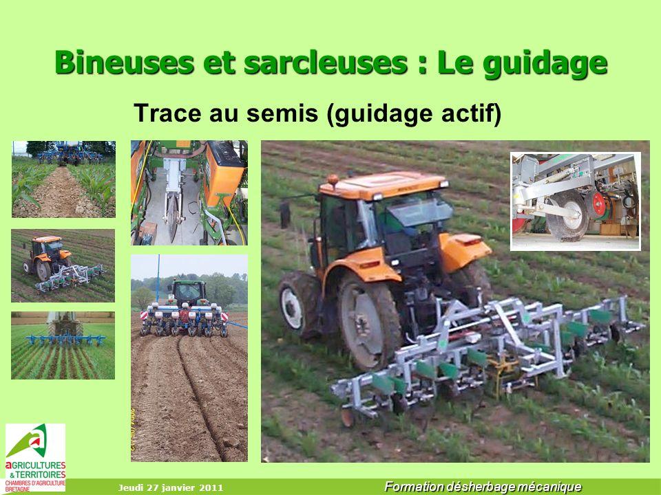 Jeudi 27 janvier 2011 Formation désherbage mécanique Bineuses et sarcleuses : Le guidage Trace au semis (guidage actif)