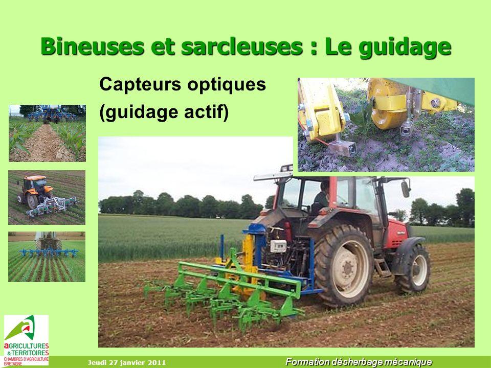 Jeudi 27 janvier 2011 Formation désherbage mécanique Bineuses et sarcleuses : Le guidage Capteurs optiques (guidage actif)