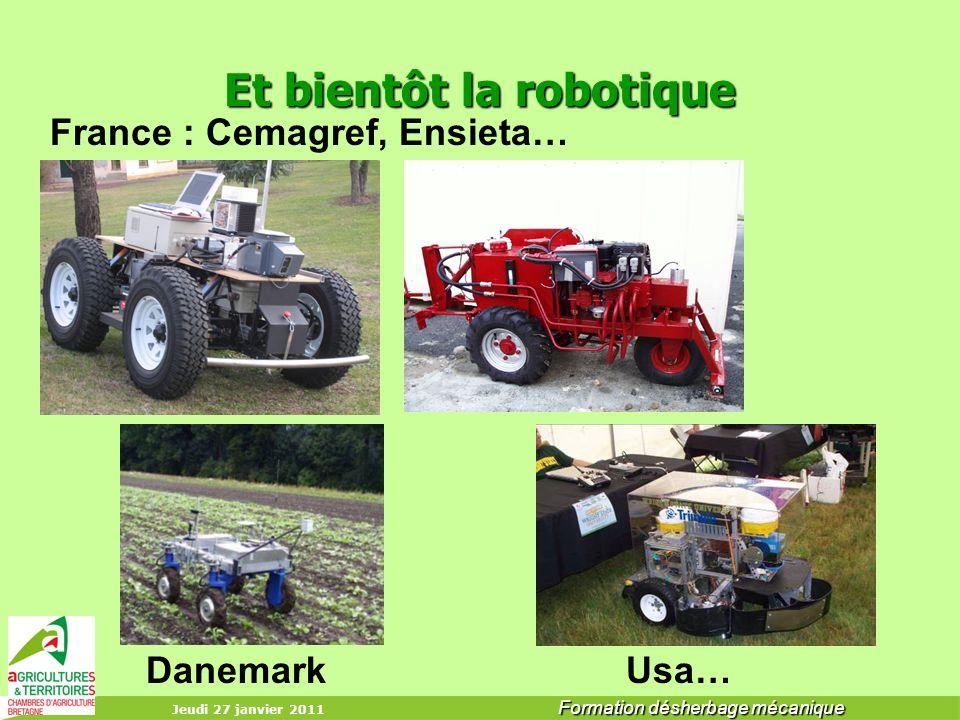 Jeudi 27 janvier 2011 Formation désherbage mécanique Et bientôt la robotique France : Cemagref, Ensieta… DanemarkUsa…
