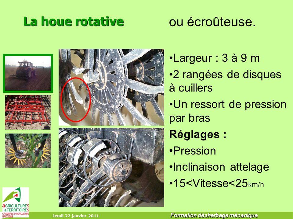 Jeudi 27 janvier 2011 Formation désherbage mécanique La houe rotative ou écroûteuse. Largeur : 3 à 9 m 2 rangées de disques à cuillers Un ressort de p