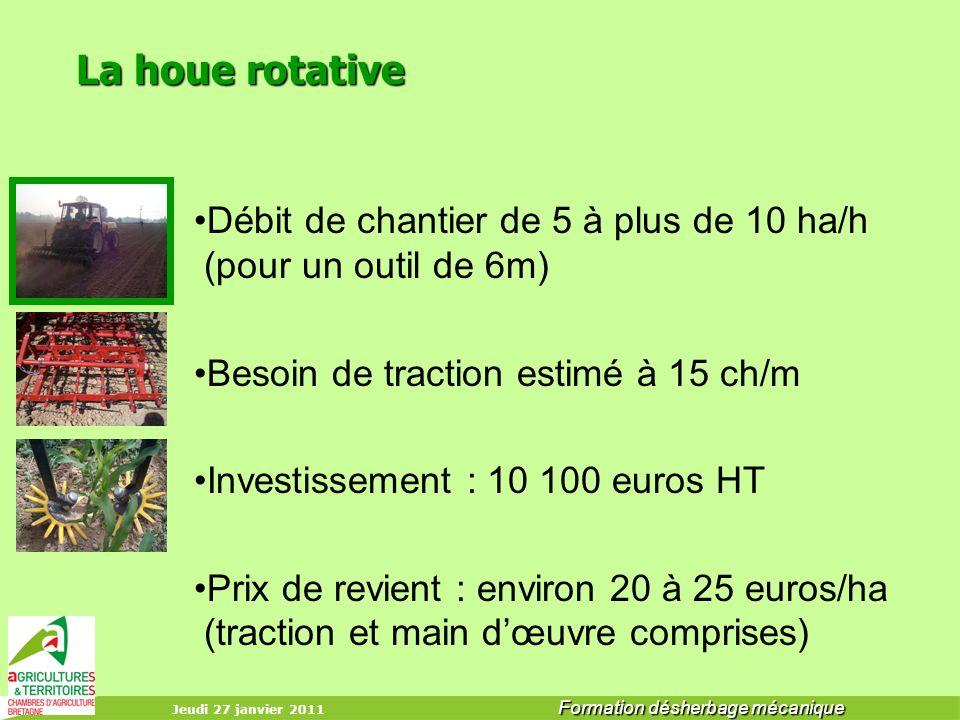 Jeudi 27 janvier 2011 Formation désherbage mécanique La houe rotative Débit de chantier de 5 à plus de 10 ha/h (pour un outil de 6m) Besoin de tractio