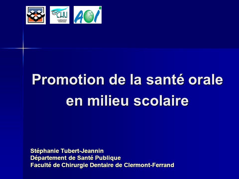 Promotion de la santé orale en milieu scolaire Stéphanie Tubert-Jeannin Département de Santé Publique Faculté de Chirurgie Dentaire de Clermont-Ferrand