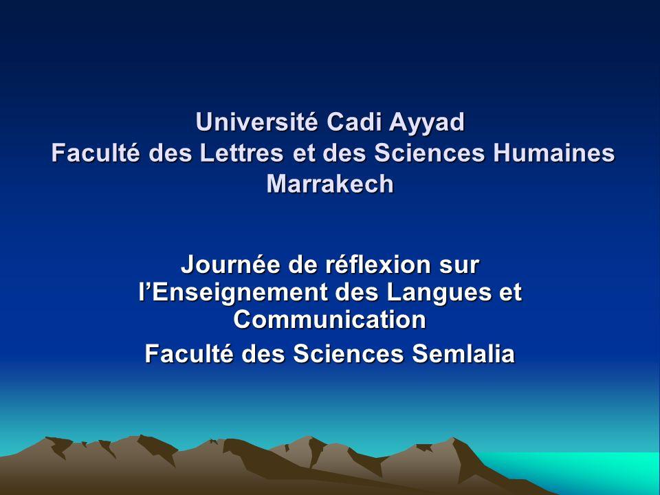 Université Cadi Ayyad Faculté des Lettres et des Sciences Humaines Marrakech Journée de réflexion sur lEnseignement des Langues et Communication Facul