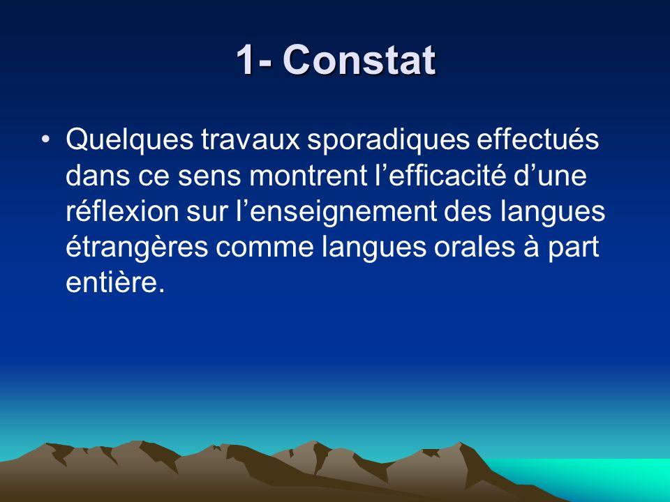 1- Constat Quelques travaux sporadiques effectués dans ce sens montrent lefficacité dune réflexion sur lenseignement des langues étrangères comme lang