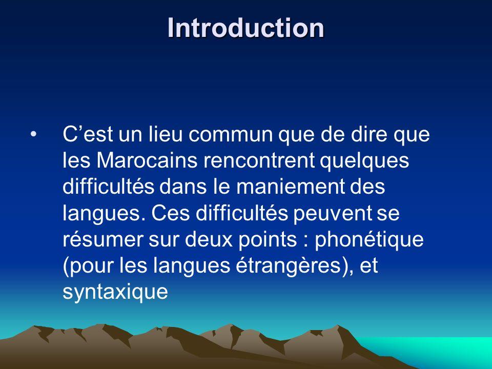 Introduction Cest un lieu commun que de dire que les Marocains rencontrent quelques difficultés dans le maniement des langues. Ces difficultés peuvent