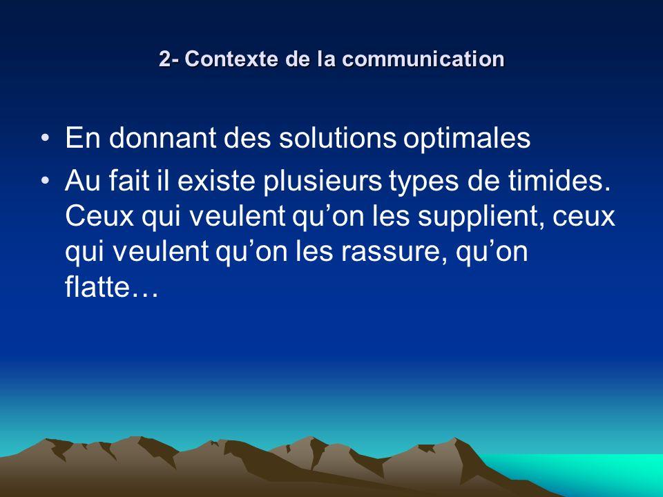 2- Contexte de la communication En donnant des solutions optimales Au fait il existe plusieurs types de timides. Ceux qui veulent quon les supplient,