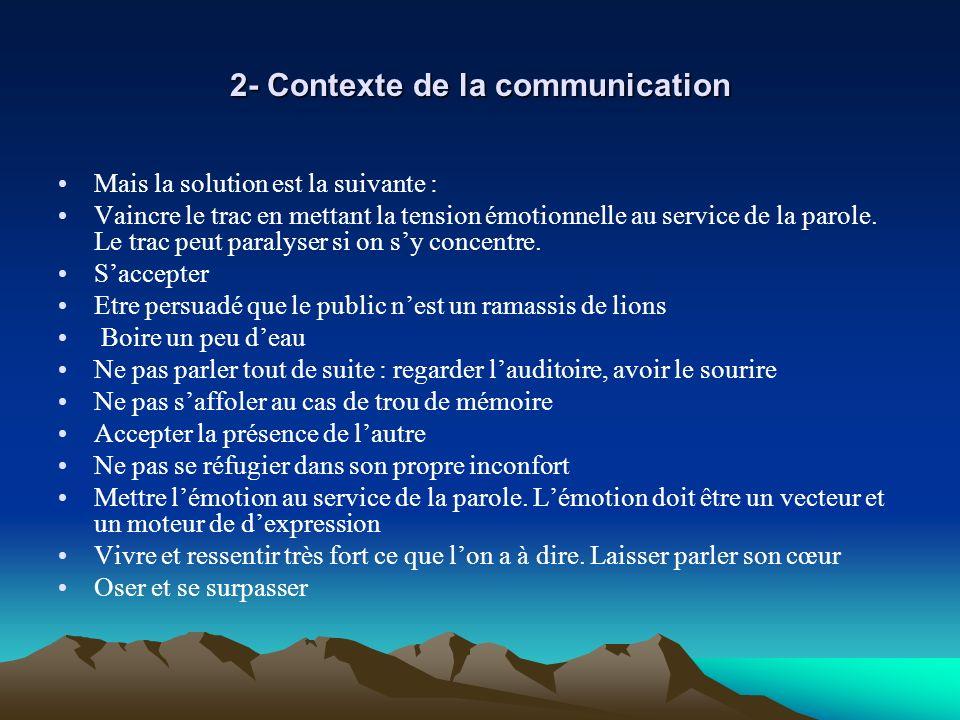 2- Contexte de la communication Mais la solution est la suivante : Vaincre le trac en mettant la tension émotionnelle au service de la parole. Le trac