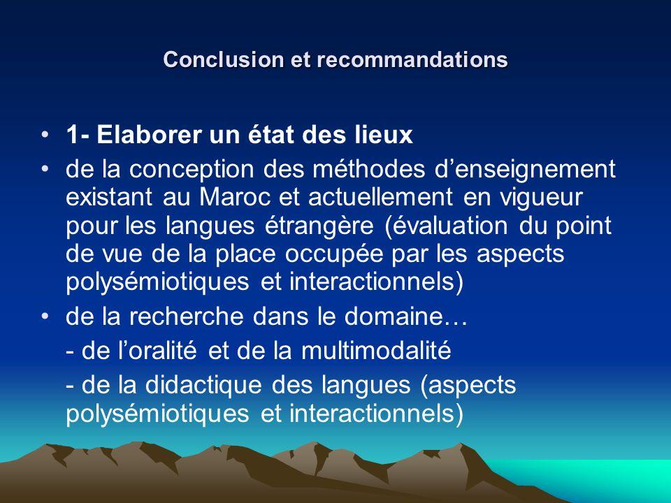 Conclusion et recommandations 1- Elaborer un état des lieux de la conception des méthodes denseignement existant au Maroc et actuellement en vigueur p