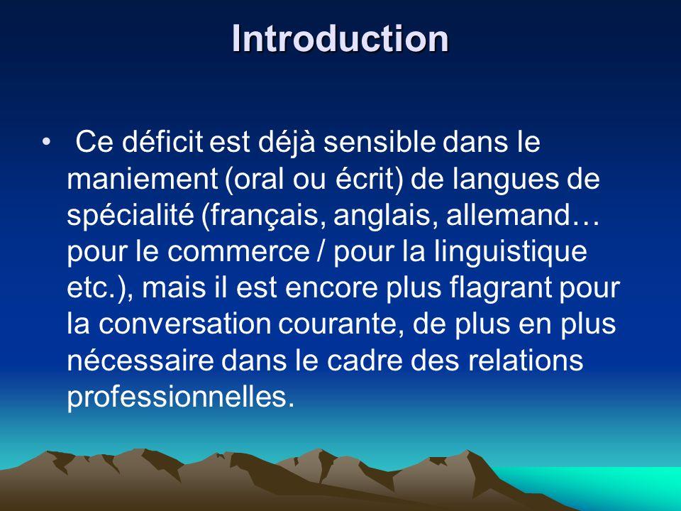 Introduction Ce déficit est déjà sensible dans le maniement (oral ou écrit) de langues de spécialité (français, anglais, allemand… pour le commerce /