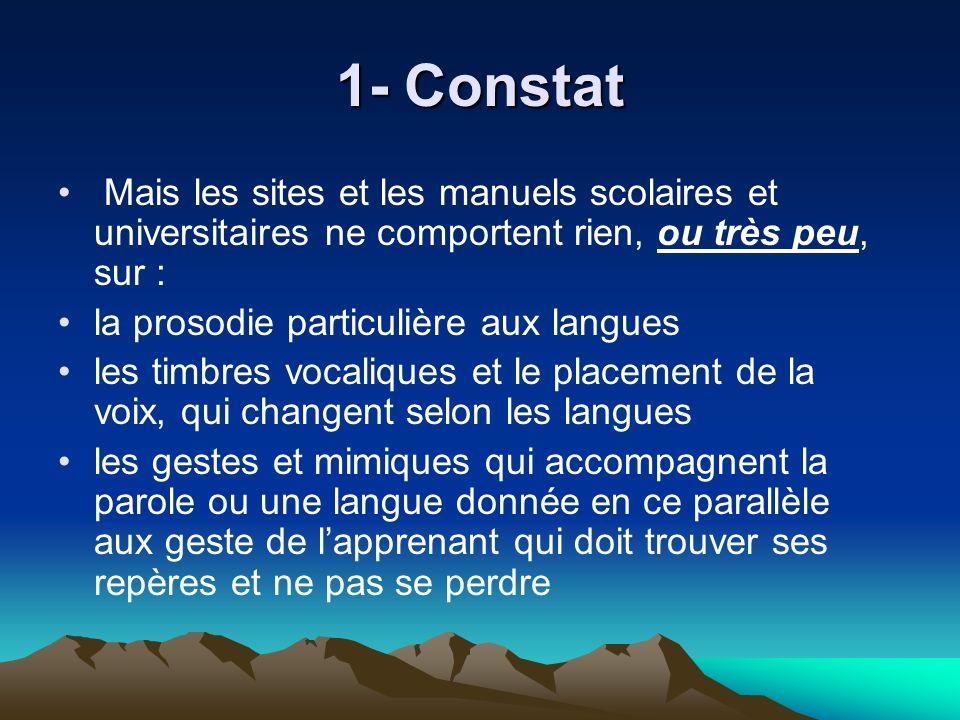 1- Constat Mais les sites et les manuels scolaires et universitaires ne comportent rien, ou très peu, sur : la prosodie particulière aux langues les t