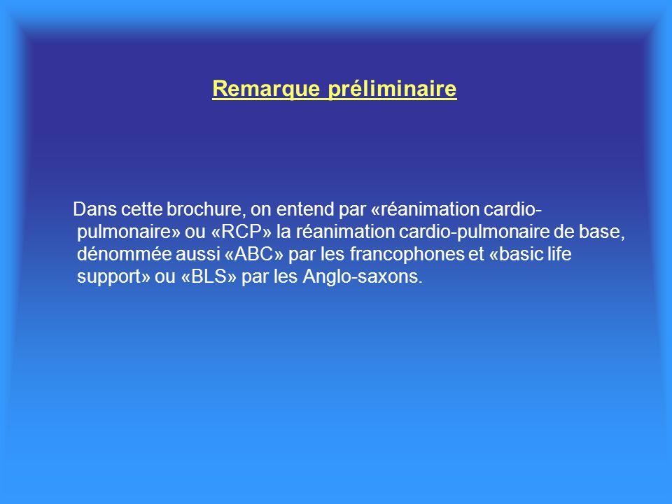 Dans cette brochure, on entend par «réanimation cardio- pulmonaire» ou «RCP» la réanimation cardio-pulmonaire de base, dénommée aussi «ABC» par les francophones et «basic life support» ou «BLS» par les Anglo-saxons.