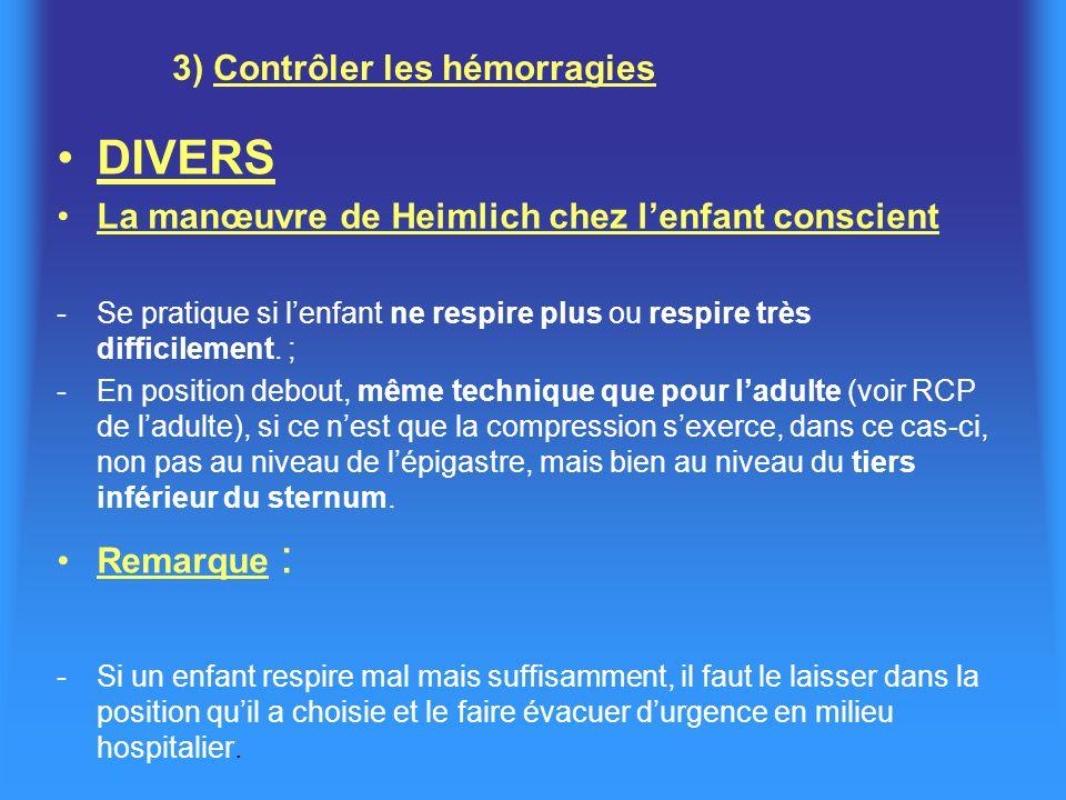 3) Contrôler les hémorragies DIVERS La manœuvre de Heimlich chez lenfant conscient -Se pratique si lenfant ne respire plus ou respire très difficileme