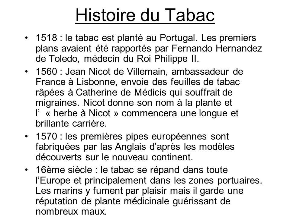 Histoire du Tabac 1518 : le tabac est planté au Portugal. Les premiers plans avaient été rapportés par Fernando Hernandez de Toledo, médecin du Roi Ph
