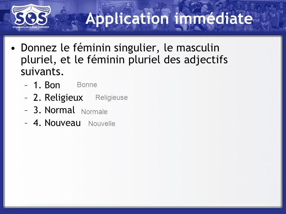 Application immédiate Donnez le féminin singulier, le masculin pluriel, et le féminin pluriel des adjectifs suivants. –1. Bon –2. Religieux –3. Normal