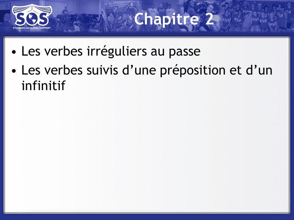 Chapitre 2 Les verbes irréguliers au passe Les verbes suivis dune préposition et dun infinitif
